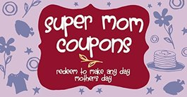 Super Mom Coupons: Redeem to Make Any Day Mother's Day